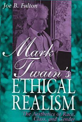 Mark Twain's Ethical Realism: The Aesthetics of Race, Class and Gender (Hardback)