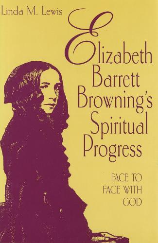 Elizabeth Barrett Browning's Spiritual Progress: Face to Face with God (Hardback)