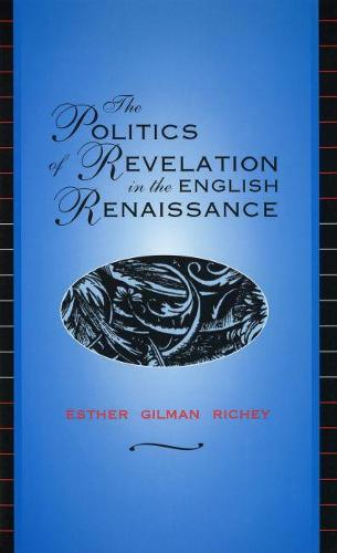 The Politics of Revelation in the English Renaissance (Hardback)
