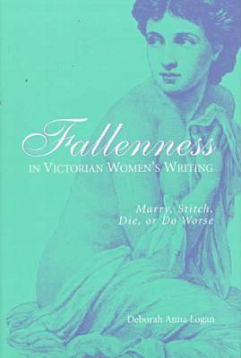 Fallenness in Victorian Women's Writing: Marry, Stitch, Die or Do Worse (Hardback)