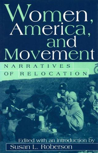 Women, America and Movement: Narratives of Relocation (Hardback)