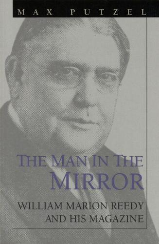 The Man in the Mirror: William Marion Reedy and His Magazine (Paperback)