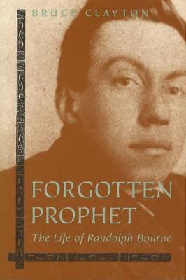 Forgotten Prophet: Life of Randolph Bourne (Paperback)