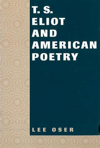 T.S.Eliot and American Poetry (Hardback)