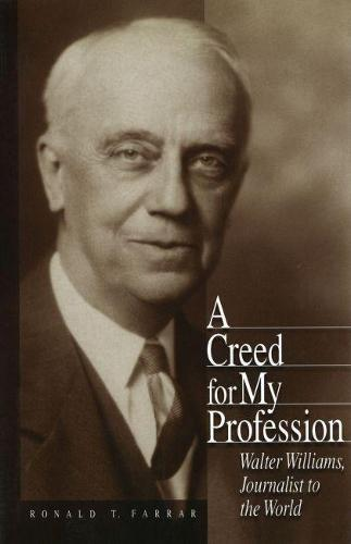 A Creed for My Profession: Walter Williams, Journalist to the World - Missouri Biography (Hardback)