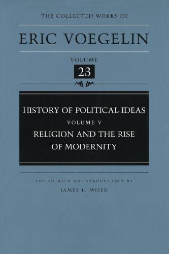 History of Political Ideas v. 5; Religion and the Rise of Modernity - Collected Works of Eric Voegelin (Hardback)