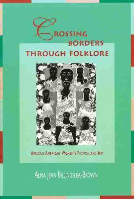 Crossing Borders Through Folklore: African American Women's Fiction and Art (Hardback)