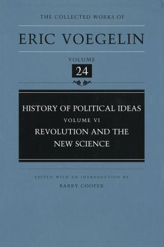 History of Political Ideas v. 6; Revolution and the New Science - Collected Works of Eric Voegelin (Hardback)