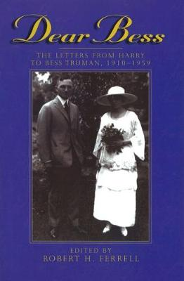 Dear Bess: The Letters from Harry to Bess Truman, 1910-1959 (Paperback)
