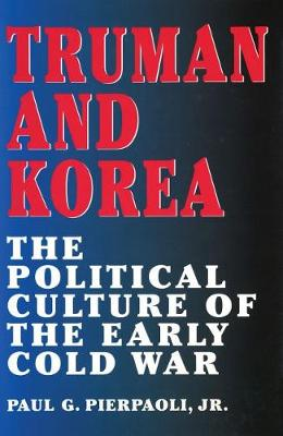 Truman and Korea: The Political Culture of the Early Cold War (Hardback)