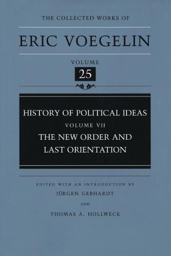 History of Political Ideas v. 7; New Order and Last Orientation - Collected Works of Eric Voegelin (Hardback)