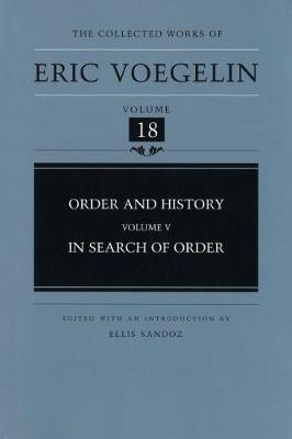 Order and History Volume 5: In Search of Order - Collected Works of Eric Voegelin (Hardback)