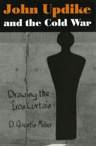 John Updike and the Cold War: Drawing the Iron Curtain (Hardback)