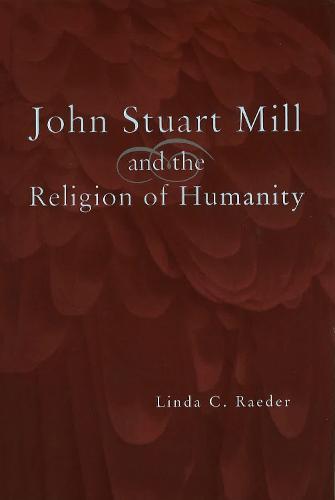 John Stuart Mill and the Religion of Humanity (Hardback)