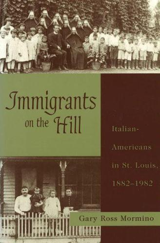 Immigrants on the Hill: Italian-Americans in St.Louis 1882-1982 (Paperback)