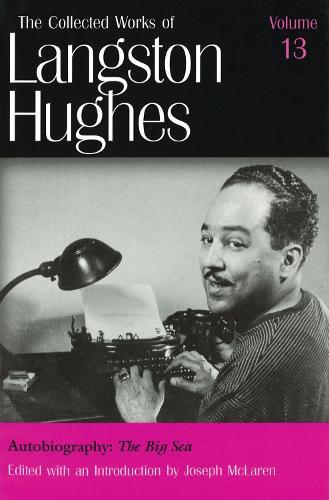 Collected Works of Langston Hughes v. 13; Big Sea - The Collected Works of Langston Hughes (Hardback)