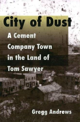 City of Dust: A Cement Company Town in the Land of Tom Sawyer (Paperback)