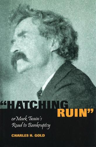 Hatching Ruin: Or Mark Twain's Road to Bankruptcy - Mark Twain and His Circle (Hardback)
