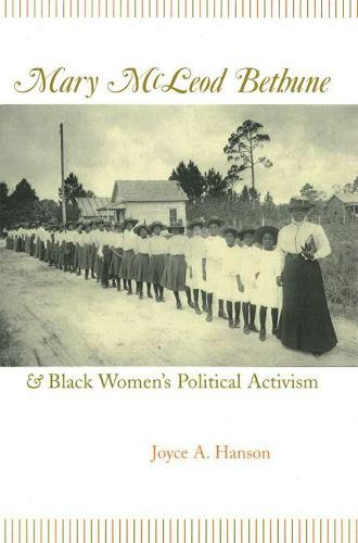 Mary McLeod Bethune and Black Women's Political Activism (Hardback)