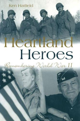 Heartland Heroes: Remembering World War II (Hardback)