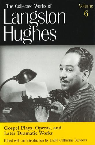 The Collected Works of Langston Hughes v. 6; Gospel Plays, Operas and Later Dramatic Works - The collected works of Langston Hughes vol. 6 (Hardback)