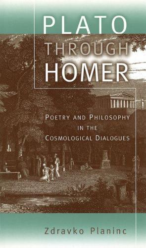 Plato through Homer: Poetry and Philosophy in the Cosmological Dialogues (Hardback)