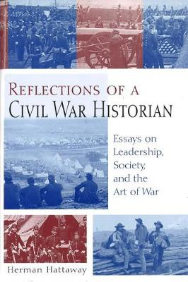 Reflections of a Civil War Historian: Essays on Leadership, Society, and the Art of War - Shades of Blue & Gray Series (Hardback)