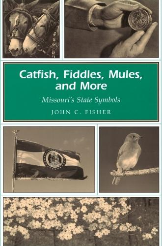 Catfish, Fiddles, Mules and More: Missouri's State Symbols - Missouri Heritage Readers Series (Paperback)