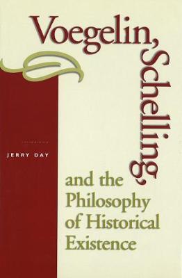 Voegelin, Schelling and the Philosophy of Historical Existence - Eric Voegelin Institute Series in Political Philosophy (Hardback)