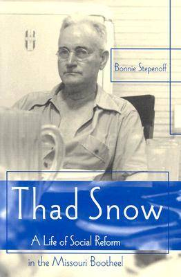 Thad Snow: A Life of Social Reform in the Missouri Bootheel - Missouri Biography S. (Hardback)