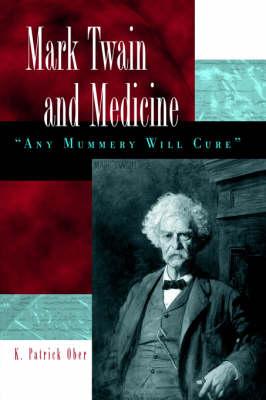 Mark Twain and Medicine: Any Mummery Will Cure (Hardback)