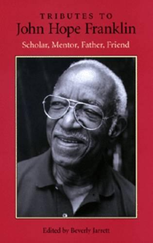 Tributes to John Hope Franklin: Scholar, Mentor, Father, Friend (Hardback)