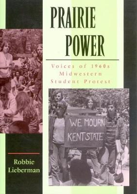 Prairie Power: Voices of 1960s Midwestern Student Protest (Hardback)