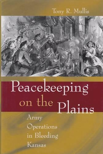 Peacekeeping on the Plains: Army Operations in Bleeding Kansas - Shades of Blue and Gray Series (Hardback)