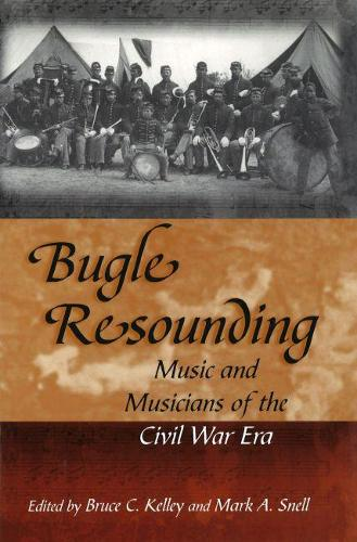 Bugle Resounding: Music and Musicians of the Civil War Era - Shades of Blue and Gray (Hardback)