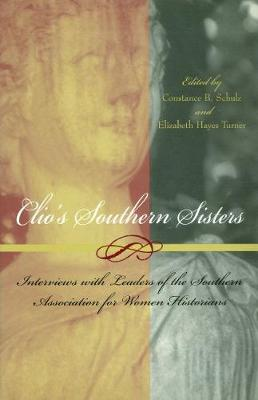 Clio's Southern Sisters: Interviews with Leaders of the Southern Association for Women Historians - Southern Women (Hardback)