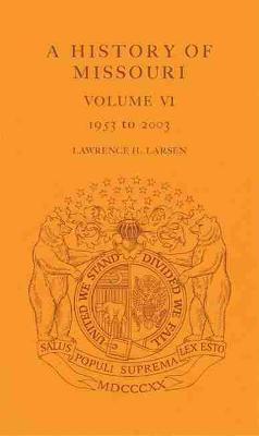 A History of Missouri v. 6; 1953 to 2003 (Hardback)