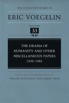 The Drama of Humanity and Other Miscellaneous Papers, 1939-1985 - Collected Works of Eric Voegelin v. 33 (Hardback)