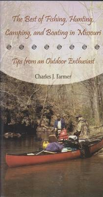 The Best of Fishing, Hunting, Camping, and Boating in Missouri: Tips from an Outdoor Enthusiast (Paperback)