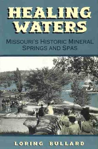 Healing Waters: Missouri's Historic Mineral Springs and Spas (Paperback)
