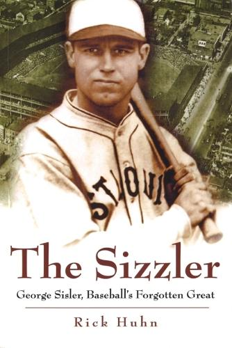 The Sizzler: George Sisler, Baseball's Forgotten Great - Sports and American Culture Series (Hardback)