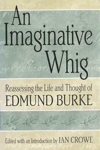 An Imaginative Whig: Reassessing the Life and Thought of Edmund Burke (Hardback)