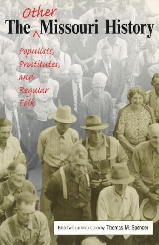 The Other Missouri History: Populists, Prostitutes, and Regular Folk (Paperback)