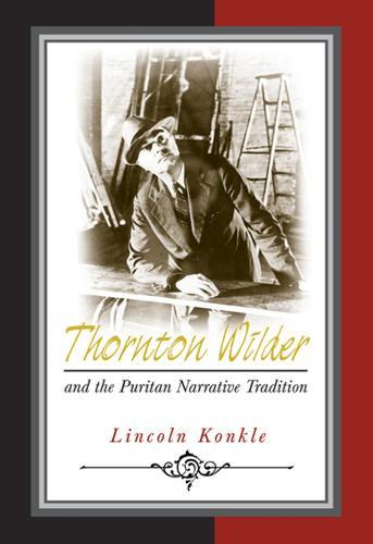 Thornton Wilder and the Puritan Narrative Tradition (Hardback)