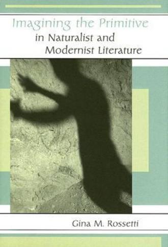Imagining the Primitive in Naturalist and Modernist Literature (Hardback)