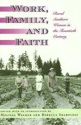 Work, Family, and Faith: Rural Southern Women in the Twentieth Century (Hardback)