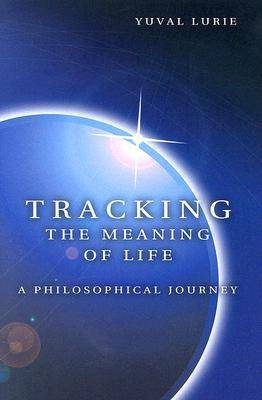 Tracking the Meaning of Life: A Philosophical Journey (Hardback)