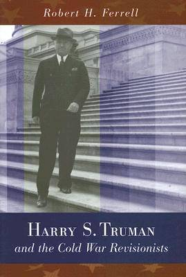 Harry S. Truman and the Cold War Revisionists (Hardback)