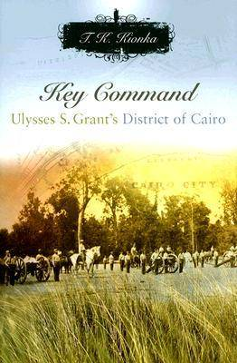 Key Command: Ulysses S. Grant's District of Cairo - Shades of Blue and Gray Series (Hardback)