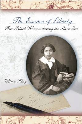 The Essence of Liberty: Free Black Women During the Slave Era (Hardback)